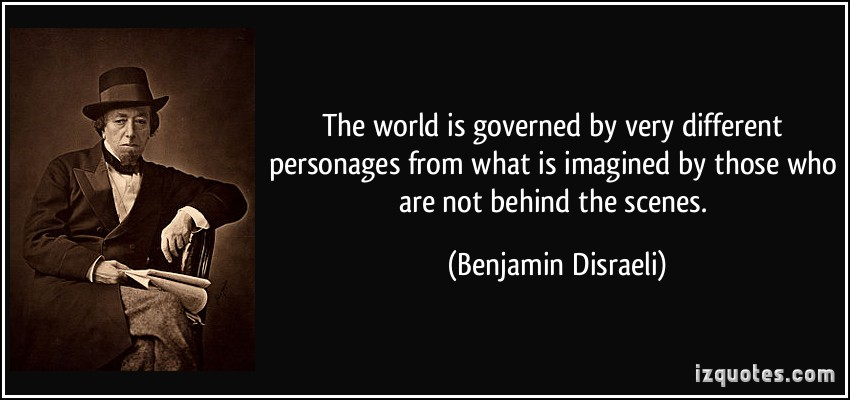 quote-the-world-is-governed-by-very-different-personages-from-what-is-imagined-by-those-who-are-not-benjamin-disraeli-51576